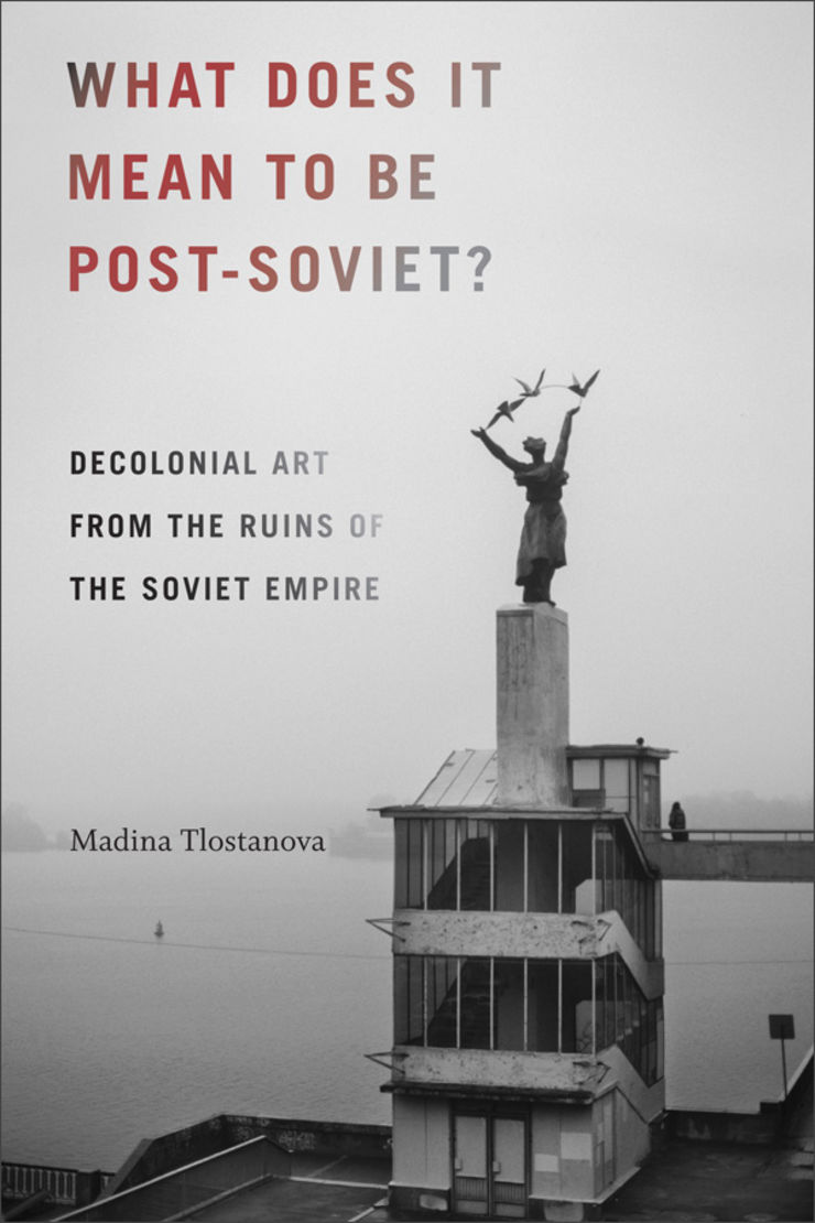Madina Tlostanovas bok What does it mean to be post-Soviet